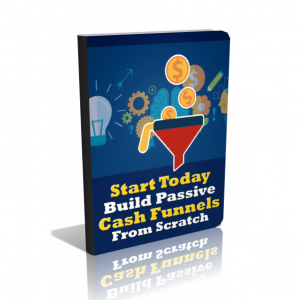 Start Today Build Passive Cash Funnels From Scratch